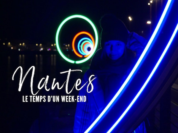 Visiter Nantes le temps d'un week-end : City guide