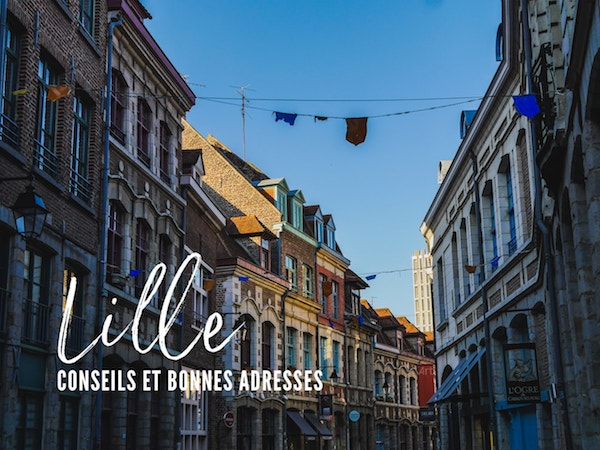 Visiter Lille pour le week-end : conseils et bonnes adresses