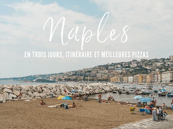 Visiter naples en 3 jours : Itinéraire tourisme et meilleures pizzas
