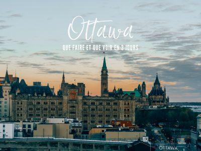 Visiter Ottawa au Canada : que faire et que voir en 3 jours ?