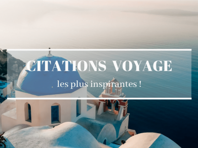 Citation voyage : Top 50 des plus inspirantes !